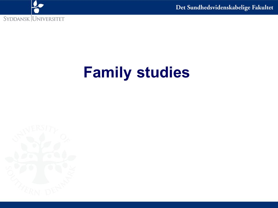 Design of familiestudies n Identify probands – ascertainment probability n Information on phenotype in relatives (1.degree, 2.