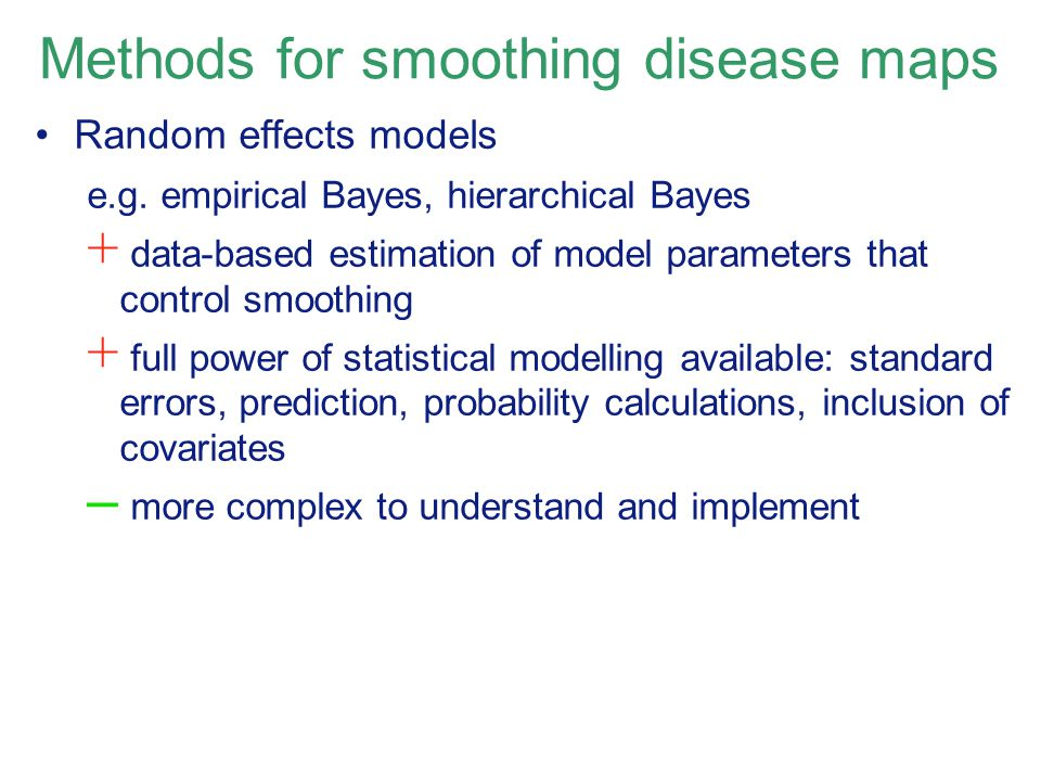 Methods for smoothing disease maps Random effects models e.g.