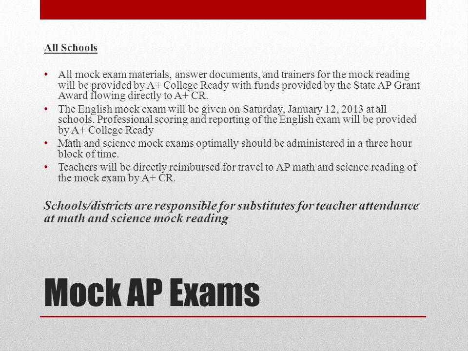 Mock AP Exams All Schools All mock exam materials, answer documents, and trainers for the mock reading will be provided by A+ College Ready with funds provided by the State AP Grant Award flowing directly to A+ CR.