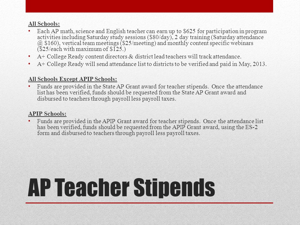 AP Teacher Stipends All Schools: Each AP math, science and English teacher can earn up to $625 for participation in program activities including Satur