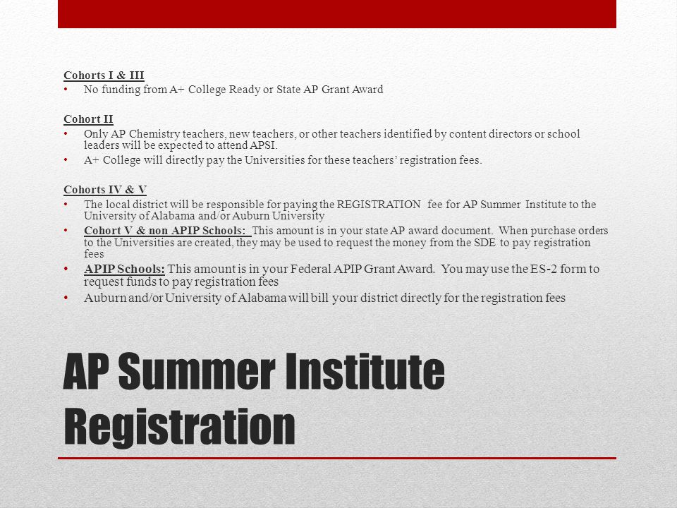 AP Summer Institute Registration Cohorts I & III No funding from A+ College Ready or State AP Grant Award Cohort II Only AP Chemistry teachers, new te