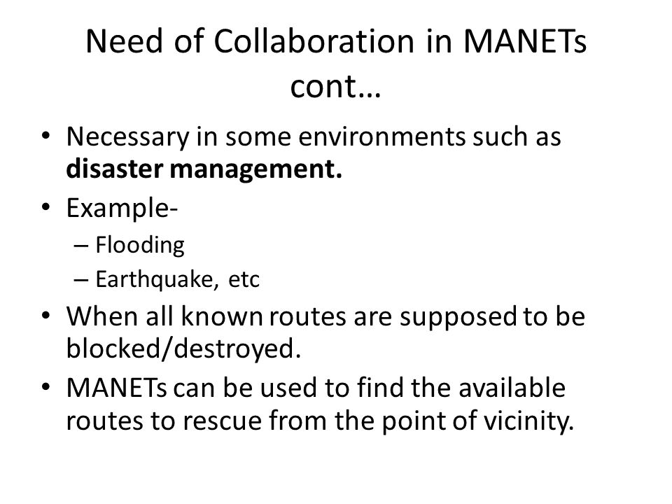 Traditional Assumption of Collaboration User's cooperation is usually assumed Default cooperation is impractical in MANETs Sometimes user's hesitate to collaborate