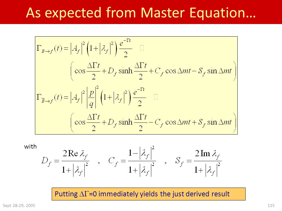 Sept 28-29, 2005115 As expected from Master Equation… with Putting  =0 immediately yields the just derived result