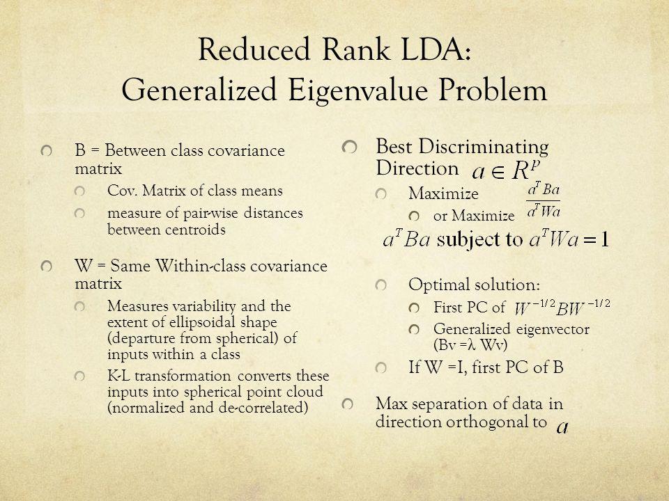 Reduced Rank LDA: Generalized Eigenvalue Problem B = Between class covariance matrix Cov.