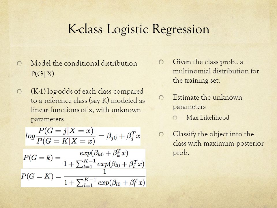 K-class Logistic Regression Model the conditional distribution P(G|X) (K-1) log-odds of each class compared to a reference class (say K) modeled as li