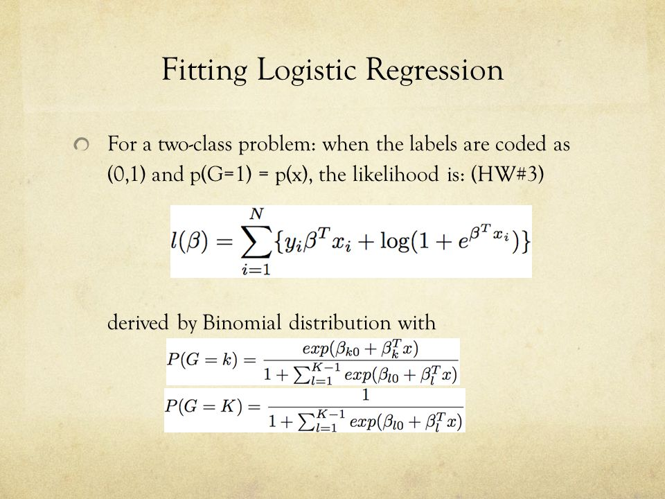 Fitting Logistic Regression For a two-class problem: when the labels are coded as (0,1) and p(G=1) = p(x), the likelihood is: (HW#3) derived by Binomi