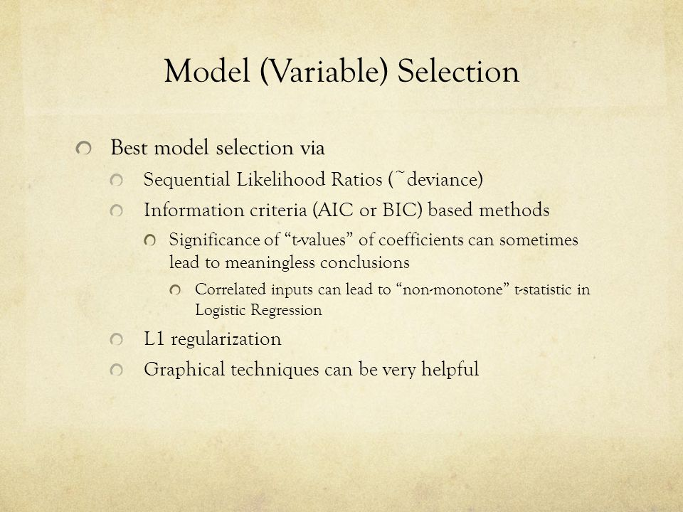 Model (Variable) Selection Best model selection via Sequential Likelihood Ratios (~deviance) Information criteria (AIC or BIC) based methods Significa