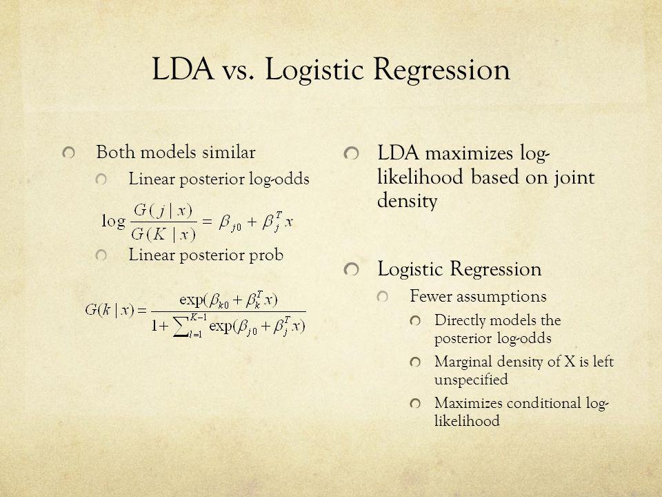 LDA vs. Logistic Regression Both models similar Linear posterior log-odds Linear posterior prob LDA maximizes log- likelihood based on joint density L