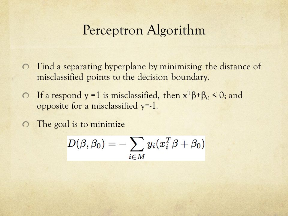 Perceptron Algorithm Find a separating hyperplane by minimizing the distance of misclassified points to the decision boundary.
