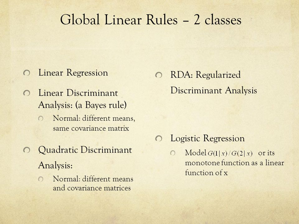 Global Linear Rules – 2 classes Linear Regression Linear Discriminant Analysis: (a Bayes rule) Normal: different means, same covariance matrix Quadrat