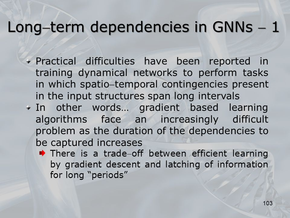 103 Longterm dependencies in GNNs  1 Practical difficulties have been reported in training dynamical networks to perform tasks in which spatiotempo