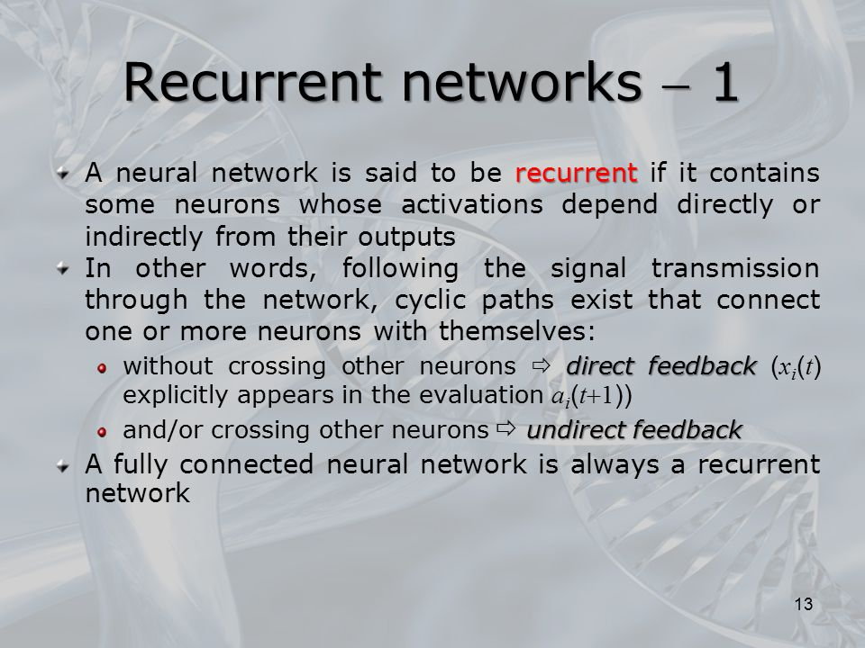 Recurrent networks  1 recurrent A neural network is said to be recurrent if it contains some neurons whose activations depend directly or indirectly
