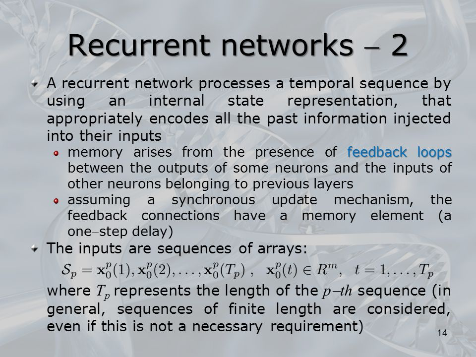 A recurrent network processes a temporal sequence by using an internal state representation, that appropriately encodes all the past information injec