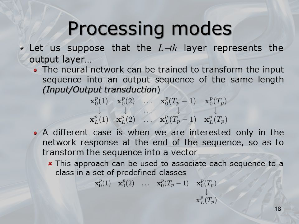 Processing modes Let us suppose that the L  th layer represents the output layer… (Input/Output transduction The neural network can be trained to tra