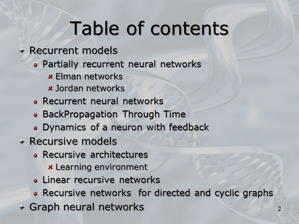 Table of contents Recurrent models Partially recurrent neural networks Elman networks Jordan networks Recurrent neural networks BackPropagation Throug