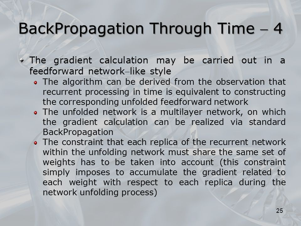 The gradient calculation may be carried out in a feedforward networklike style The algorithm can be derived from the observation that recurrent proce