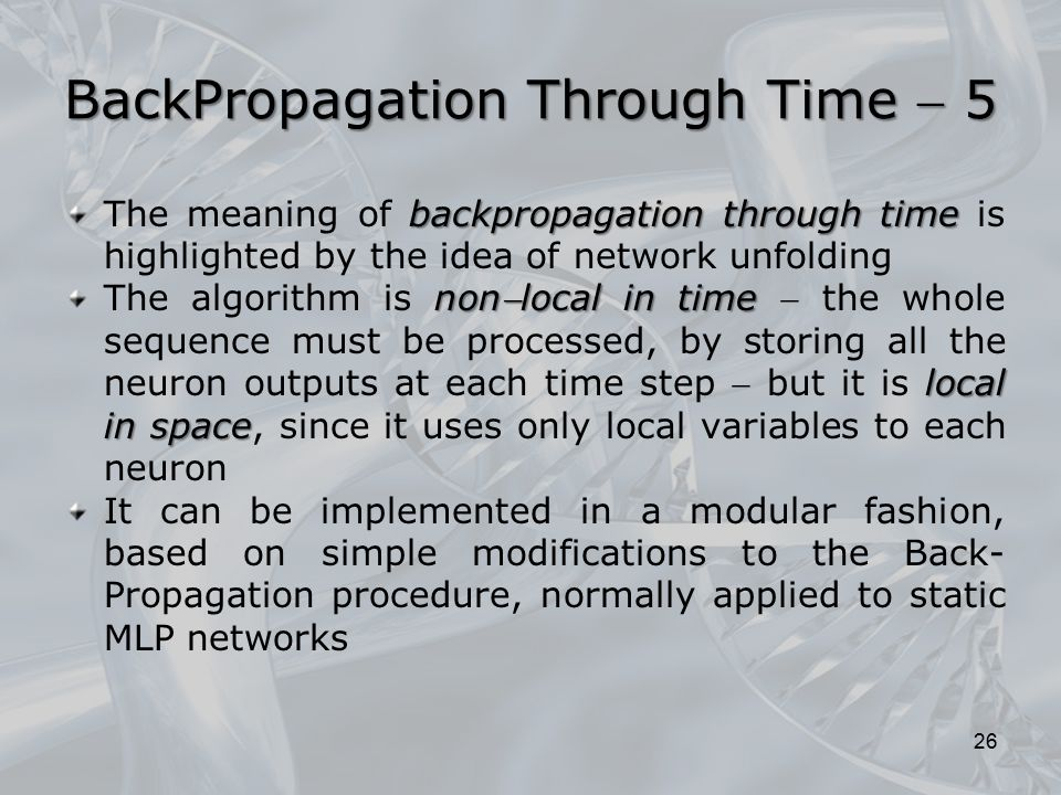 backpropagation through time The meaning of backpropagation through time is highlighted by the idea of network unfolding nonlocal in time local in sp