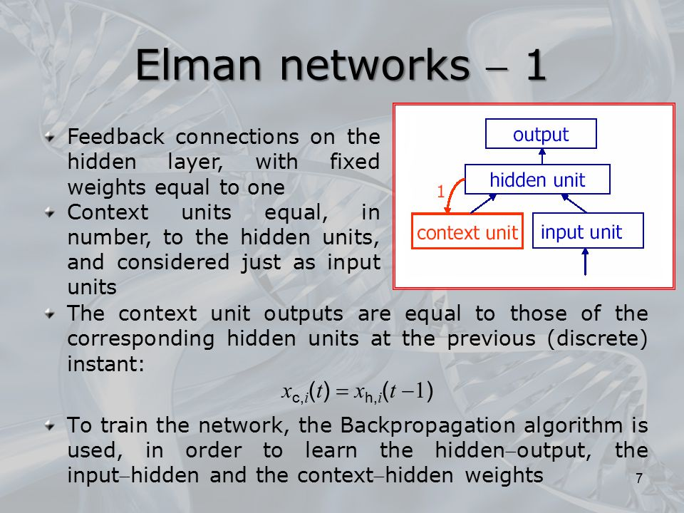 Elman networks  1 The context unit outputs are equal to those of the corresponding hidden units at the previous (discrete) instant: x c, i ( t )  x