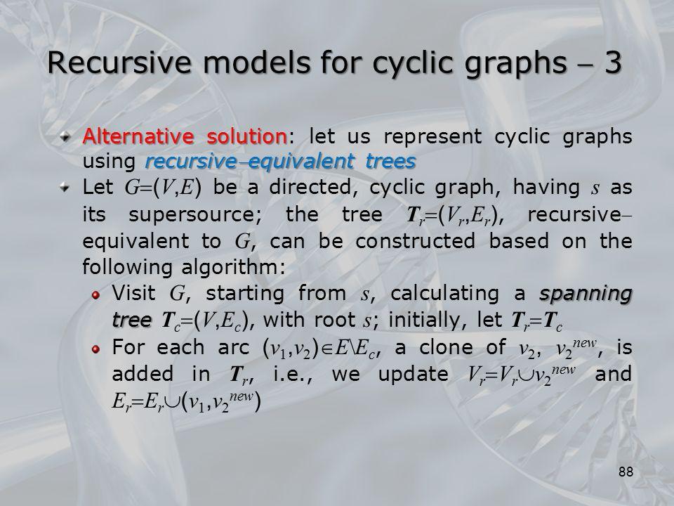 Recursive models for cyclic graphs  3 Alternative solution recursiveequivalent trees Alternative solution: let us represent cyclic graphs using recu