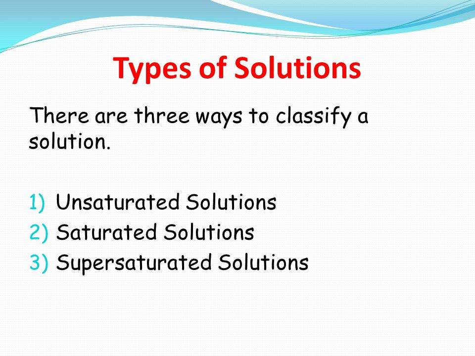 Types of Solutions There are three ways to classify a solution.