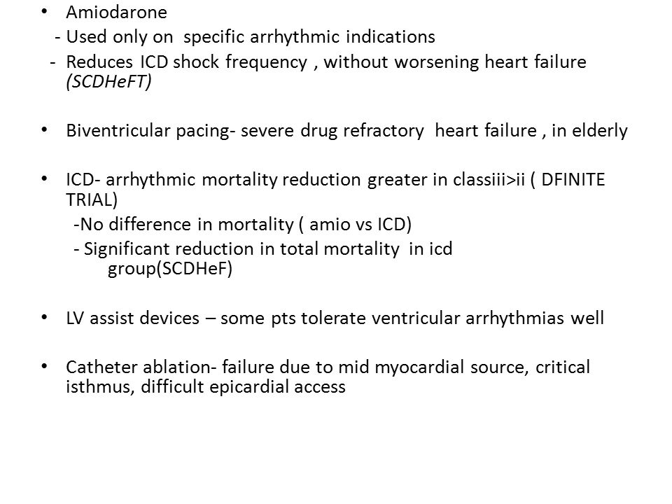Amiodarone - Used only on specific arrhythmic indications - Reduces ICD shock frequency, without worsening heart failure (SCDHeFT) Biventricular pacin