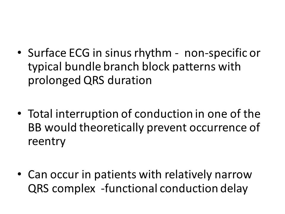 Surface ECG in sinus rhythm - non-specific or typical bundle branch block patterns with prolonged QRS duration Total interruption of conduction in one