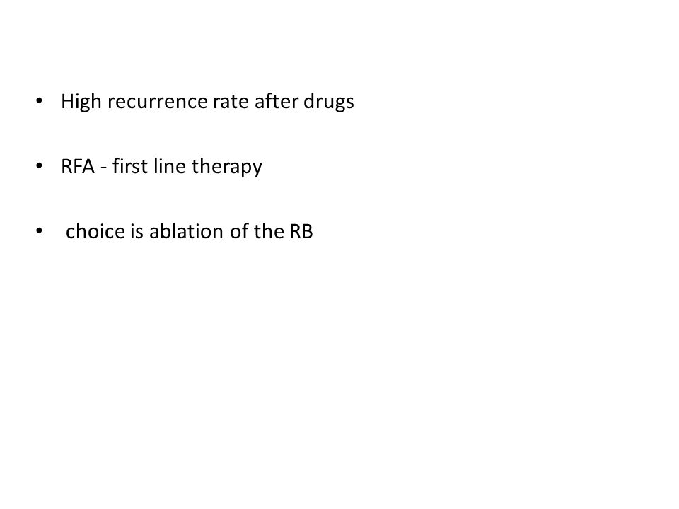High recurrence rate after drugs RFA - first line therapy choice is ablation of the RB