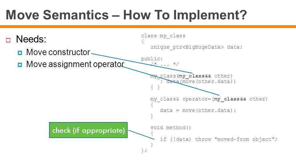 Move Semantics – How To Implement. class my_class { unique_ptr data; public: /*...