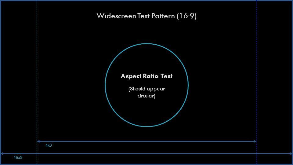 Widescreen Test Pattern (16:9) Aspect Ratio Test (Should appear circular) 16x9 4x3