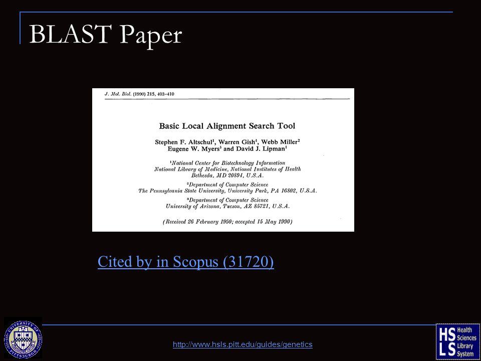 BLAST Paper http://www.hsls.pitt.edu/guides/genetics Cited by in Scopus (31720)