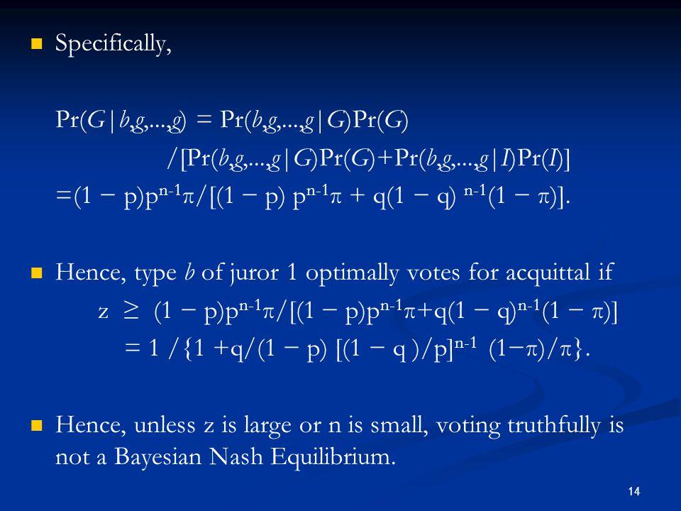Specifically, Pr(G|b,g,...,g) = Pr(b,g,...,g|G)Pr(G) /[Pr(b,g,...,g|G)Pr(G)+Pr(b,g,...,g|I)Pr(I)] =(1 − p)p n-1 π/[(1 − p) p n-1 π + q(1 − q) n-1 (1 −