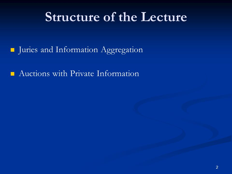 Structure of the Lecture Juries and Information Aggregation Auctions with Private Information 2
