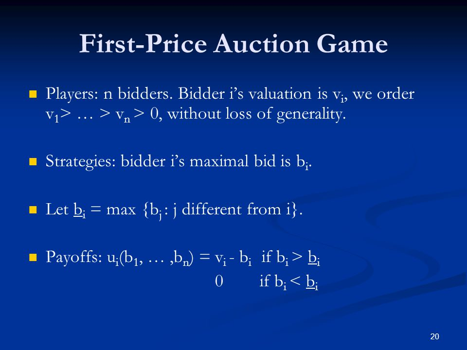 First-Price Auction Game Players: n bidders.