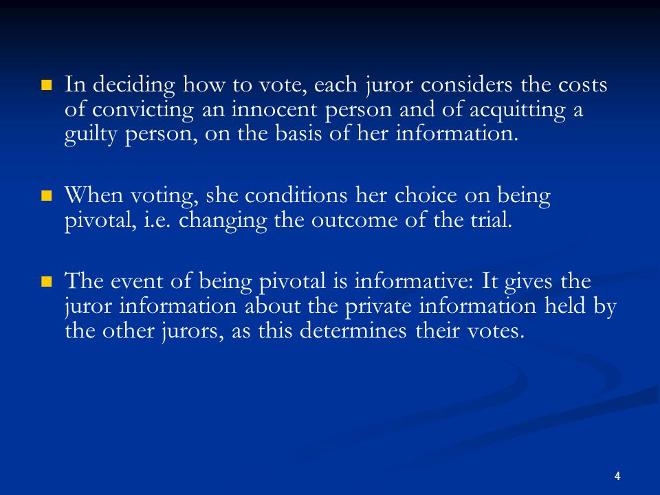 In deciding how to vote, each juror considers the costs of convicting an innocent person and of acquitting a guilty person, on the basis of her information.