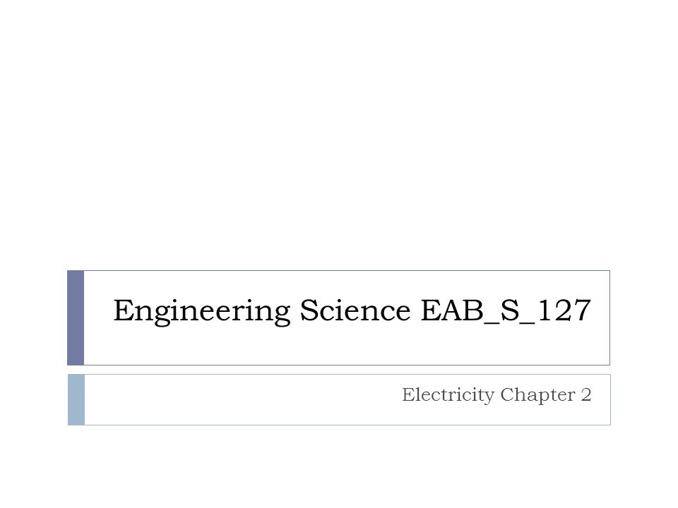 Engineering Science EAB_S_127 Electricity Chapter 2
