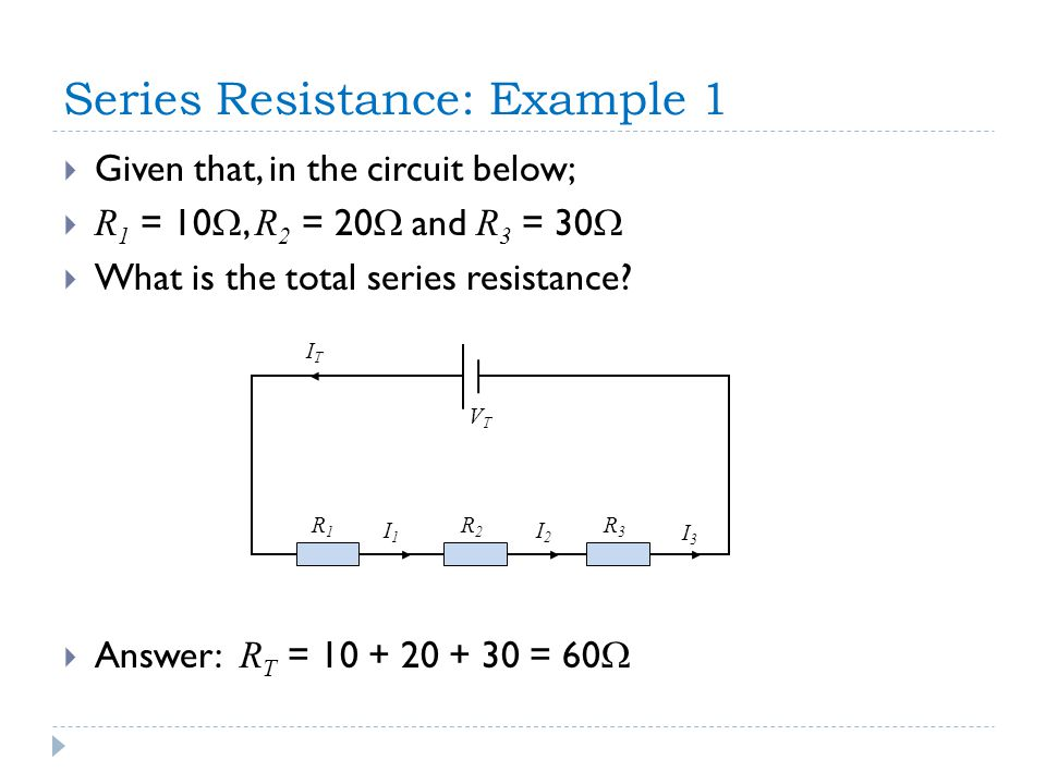 Series Resistance: Example 1  Given that, in the circuit below;  R 1 = 10 , R 2 = 20  and R 3 = 30   What is the total series resistance.