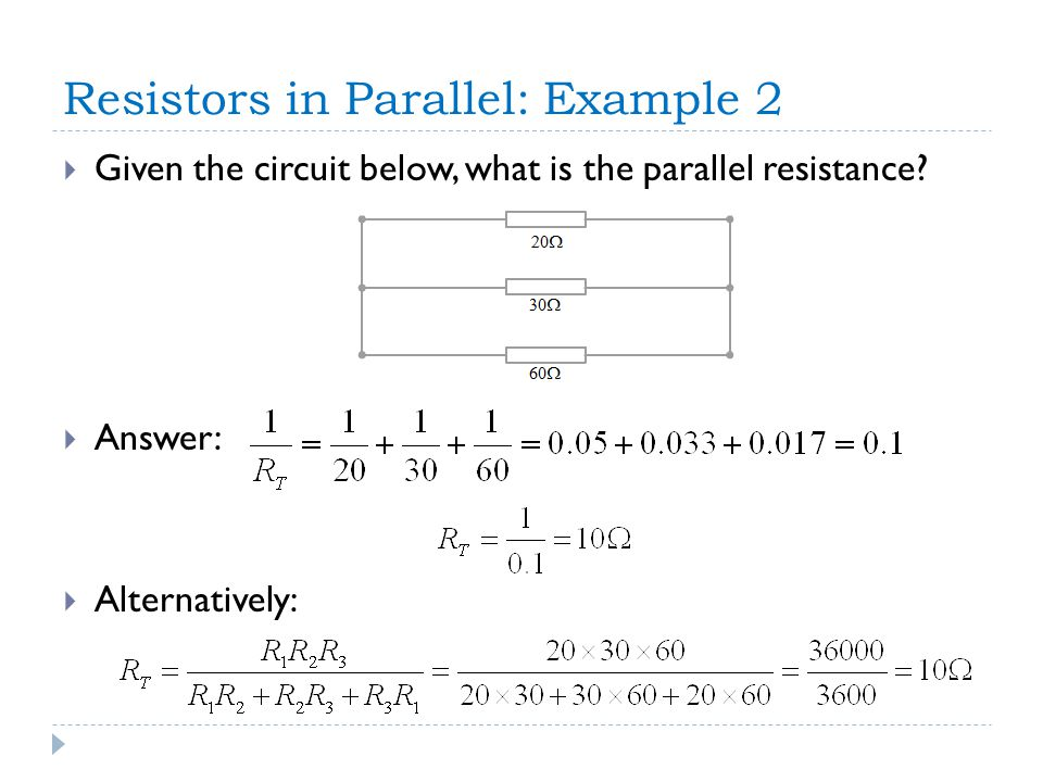 Resistors in Parallel: Example 2  Given the circuit below, what is the parallel resistance.