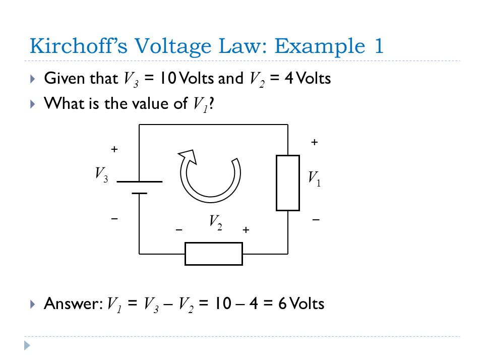 Kirchoff's Voltage Law: Example 1  Given that V 3 = 10 Volts and V 2 = 4 Volts  What is the value of V 1 .