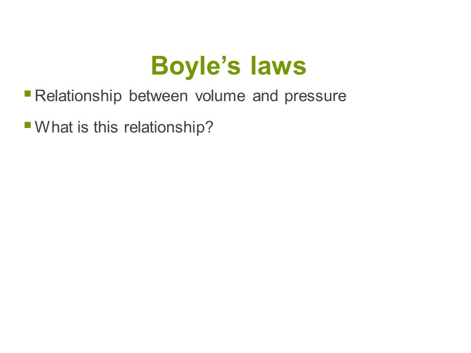 Boyle's laws  Relationship between volume and pressure  What is this relationship?