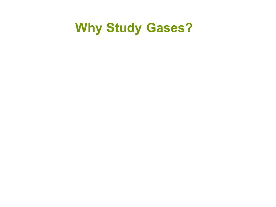 Why Study Gases?