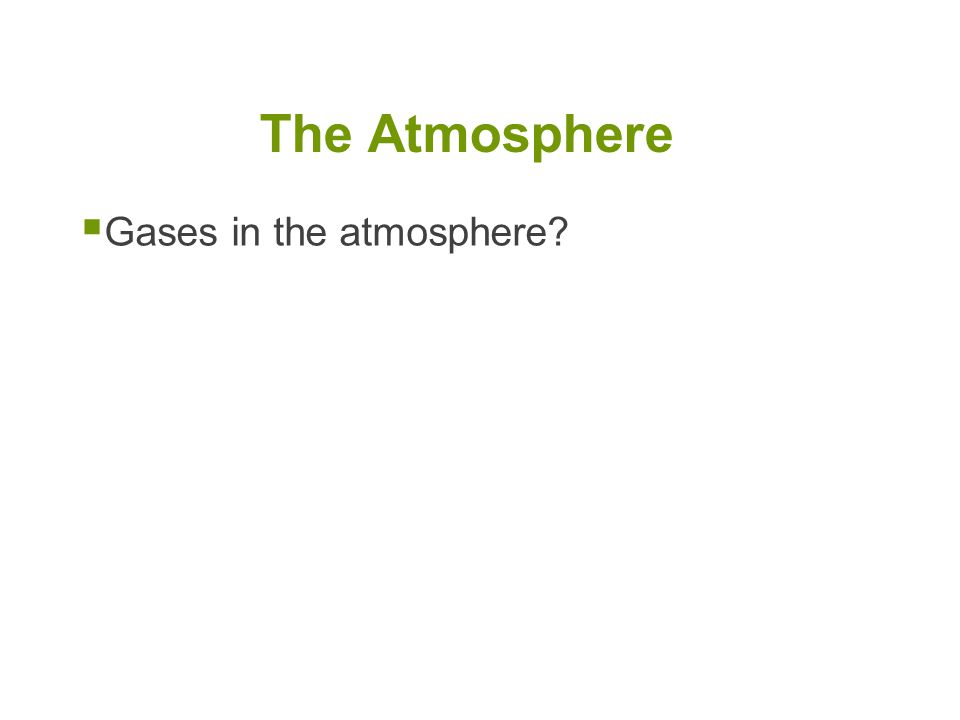  Gases in the atmosphere? The Atmosphere