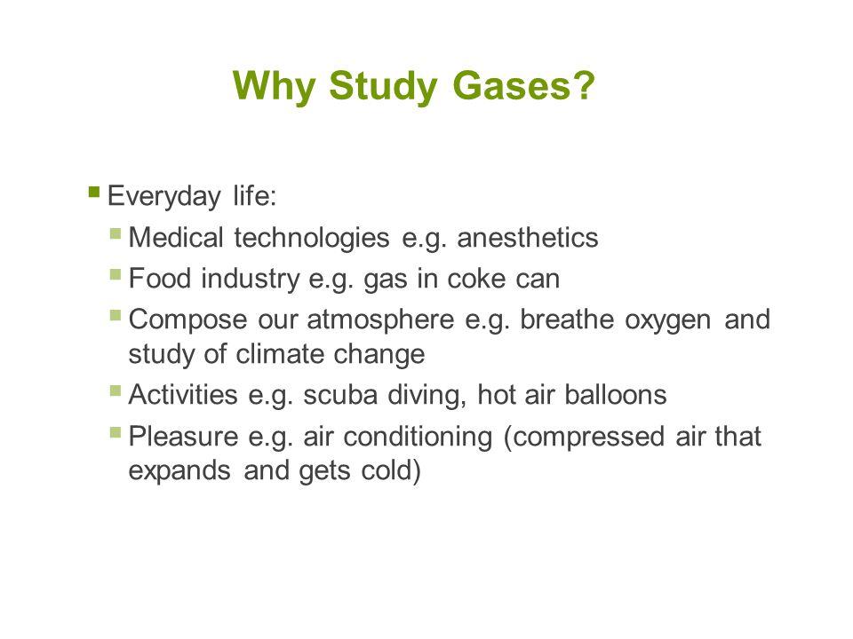  Everyday life:  Medical technologies e.g.anesthetics  Food industry e.g.