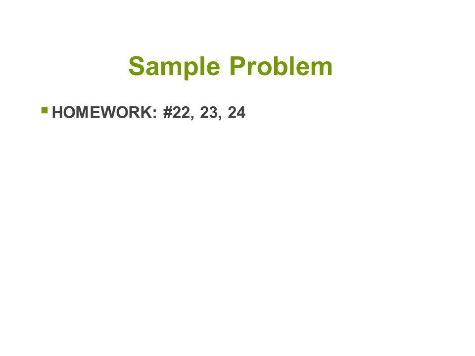  HOMEWORK: #22, 23, 24 Sample Problem