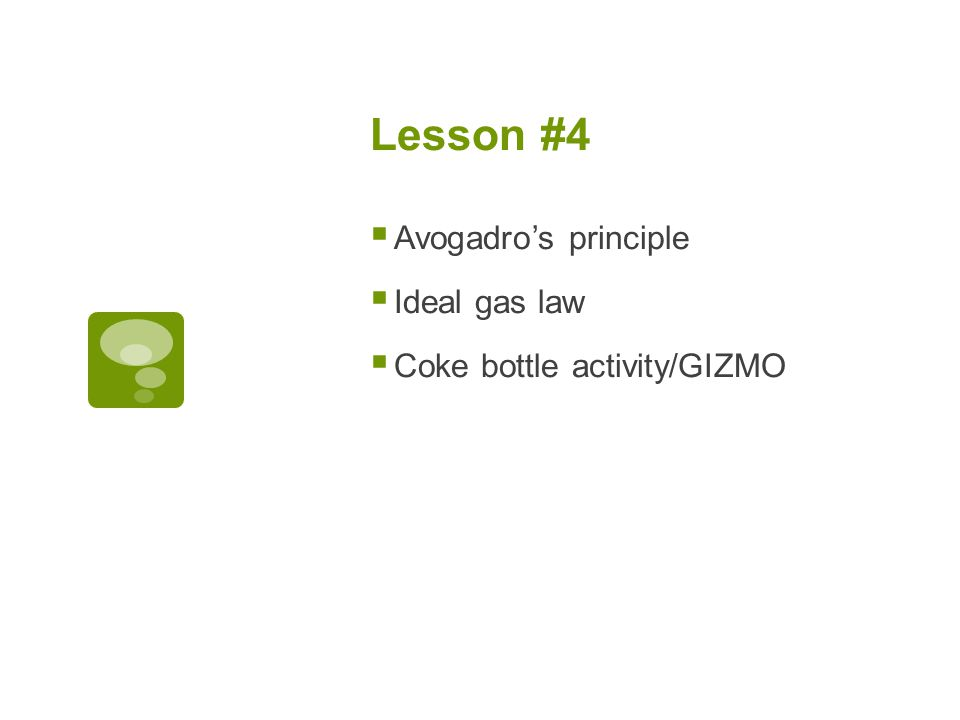 Lesson #4  Avogadro's principle  Ideal gas law  Coke bottle activity/GIZMO