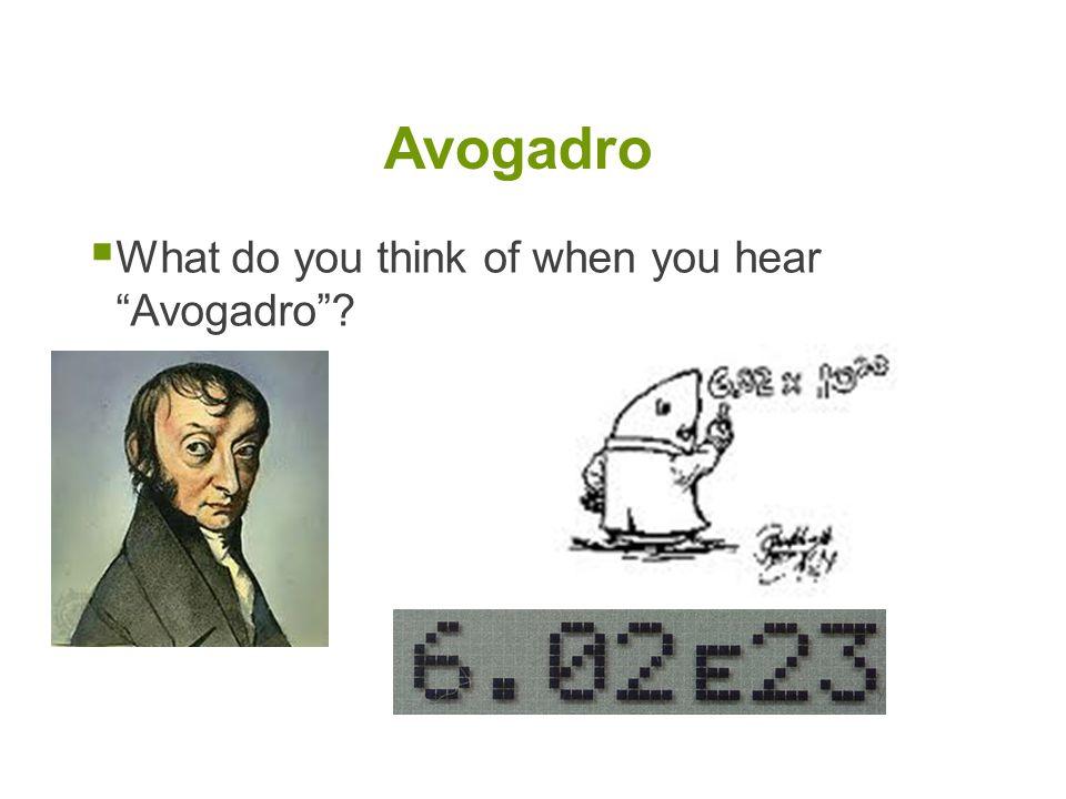  What do you think of when you hear Avogadro ? Avogadro