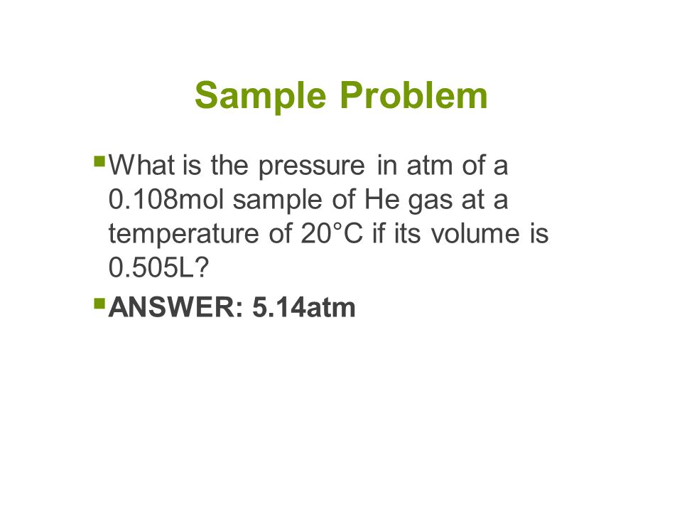 What is the pressure in atm of a 0.108mol sample of He gas at a temperature of 20°C if its volume is 0.505L.
