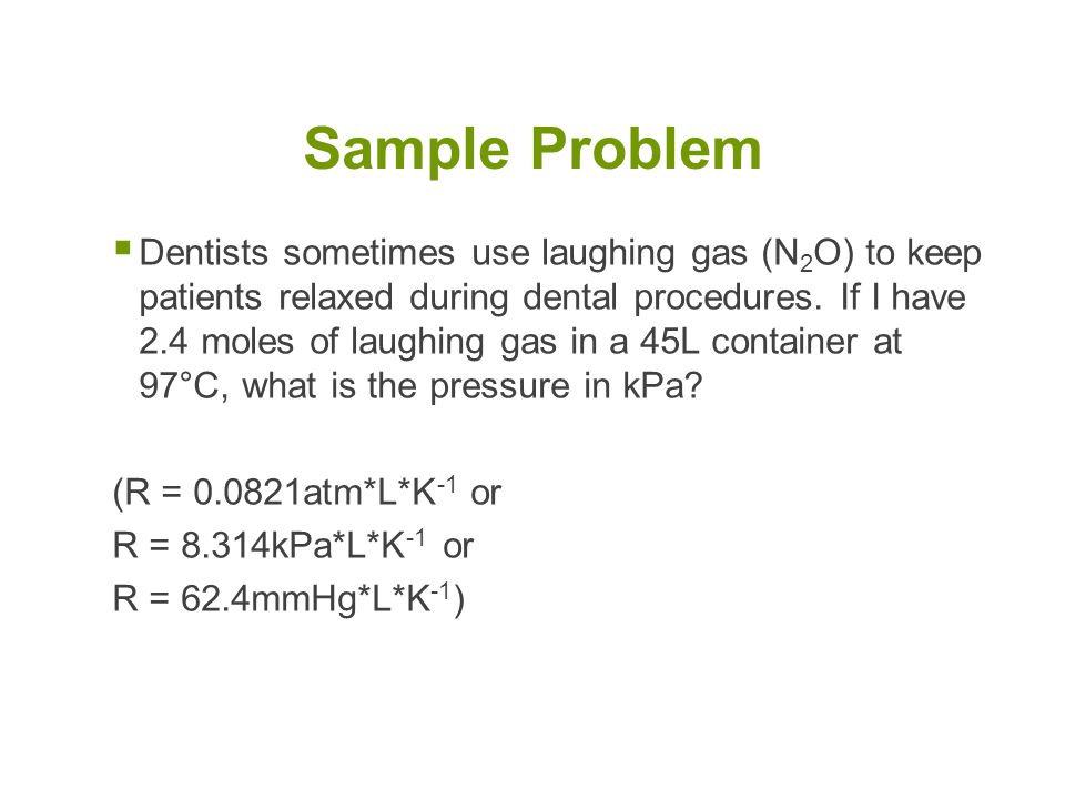  Dentists sometimes use laughing gas (N 2 O) to keep patients relaxed during dental procedures.