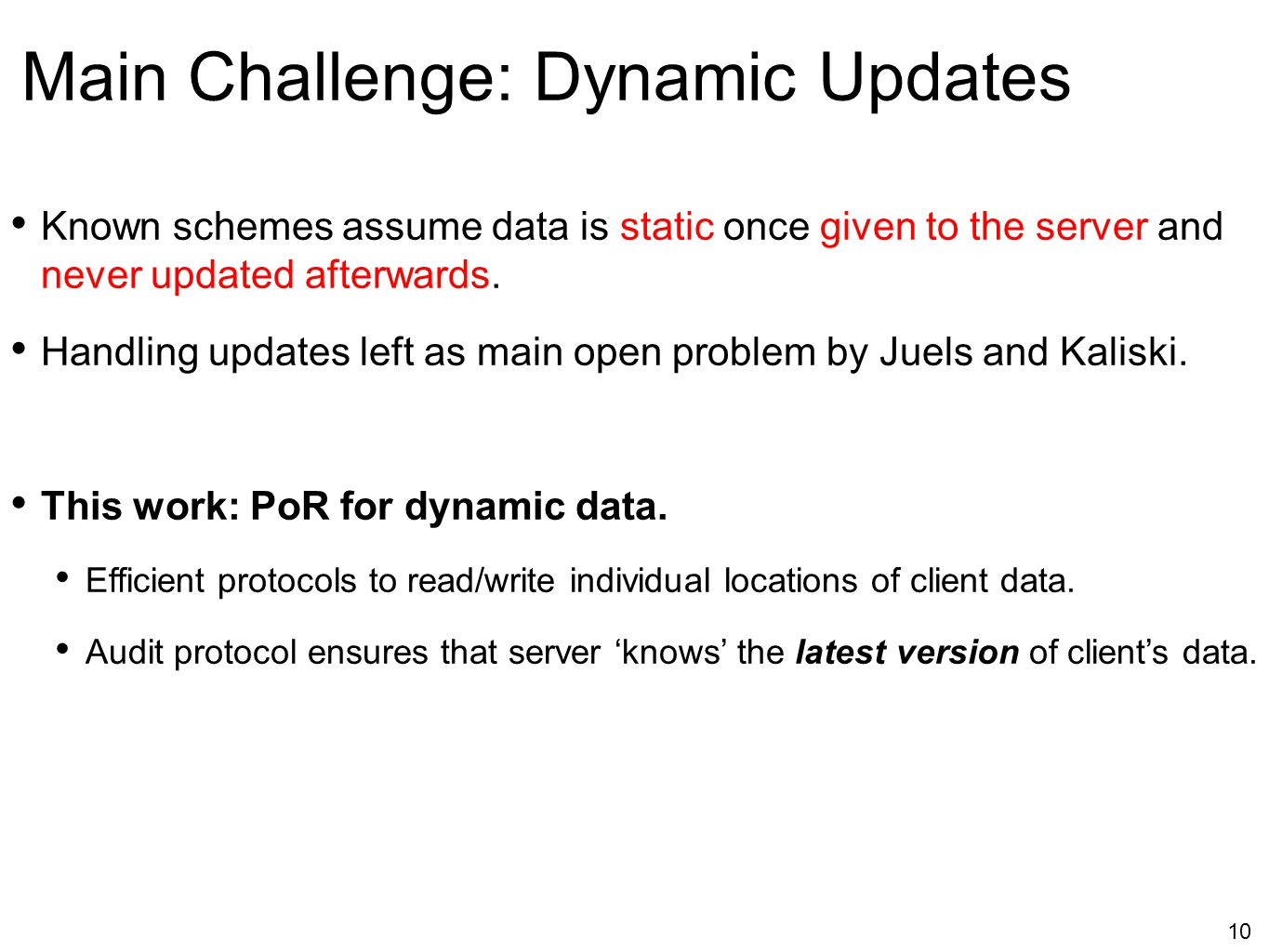 10 Main Challenge: Dynamic Updates Known schemes assume data is static once given to the server and never updated afterwards. Handling updates left as