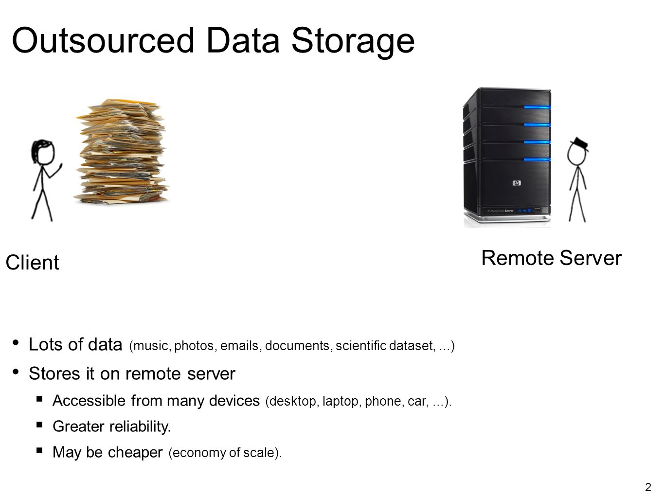 2 Outsourced Data Storage Lots of data (music, photos, emails, documents, scientific dataset,...) Stores it on remote server  Accessible from many de
