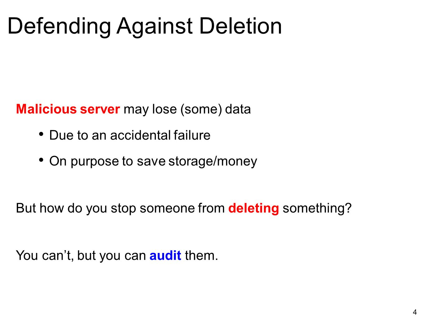 4 Defending Against Deletion Malicious server may lose (some) data Due to an accidental failure On purpose to save storage/money But how do you stop s